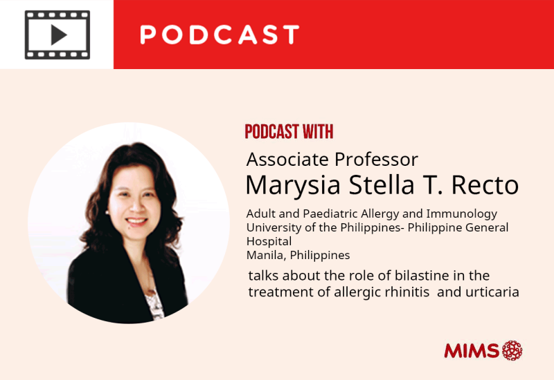 Podcast: Interview with Associate Prof Marysia Stella T. Recto: The role of bilastine in the treatment of allergic rhinitis  and urticaria